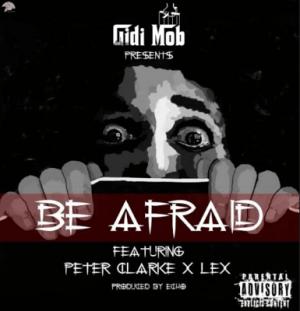 Gidimob - Be Afraid ft. Peter Clarke & Lex